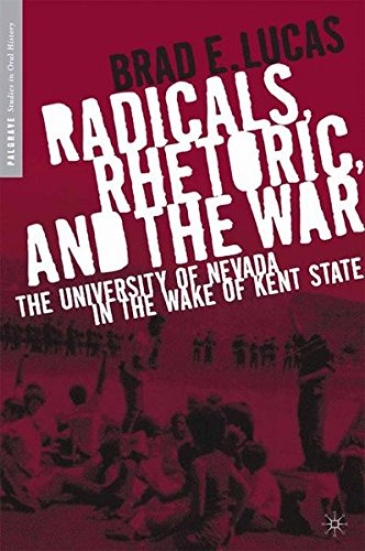 Radicals, Rhetoric, and the War: The University of Nevada in the Wake of Kent State (Palgrave Studies in Oral History)