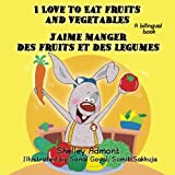 French children's books: I Love to Eat Fruits and Vegetables J'aime manger des fruits et des legumes: English French bilingual children's books