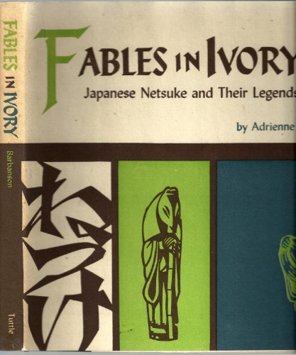 Fables in Ivory: Japanese Netsuke and Their Legends.