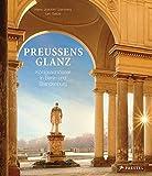 Preußens Glanz: Königsschlösser in Berlin und Brandenburg