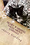 Heart Warming Tales about Animals, Sherry Golding, 1497502837