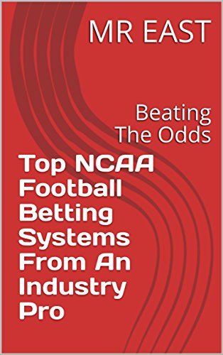 Top NCAA Football Betting Systems From An Industry Pro: Beating The Odds ()