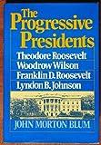 Progressive Presidents, John M. Blum, 0393013308