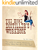 The Home Distiller's Workbook - Your guide to making Moonshine, Whisky, Vodka, Rum and so much more!