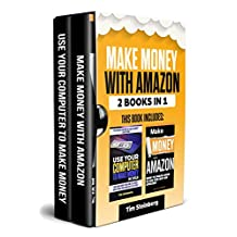 Make Money With Amazon: 2 Book Bundle - Make Money With Amazon & Use Your Computer To Make Money in 2018: How to Make Money Online , Amazon FBA, New Tactics, Step by Step Blueprint (Passive Income 1)