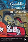 Gambling Disorders in Women: An International Female Perspective on Treatment and Research