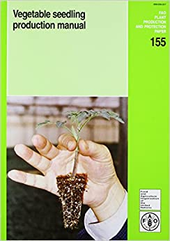 Vegetable Seedling Production Manual por Food And Agriculture Organization Of The United Nations Gratis
