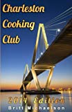 Charleston Cooking Club - 2014 Edition, Britt Michaelson, 1494363887