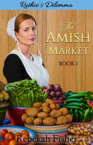 Pdf Spirituality Ruthie's Dilemma (The Amish Market Book 1)