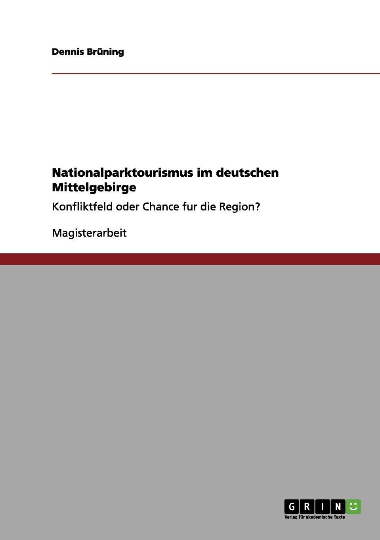 Nationalparktourismus im deutschen Mittelgebirge: Konfliktfeld oder Chance fur die Region? Taschenbuch – 6. März 2012 Dennis Brüning GRIN Verlag 3656142718 Geografie