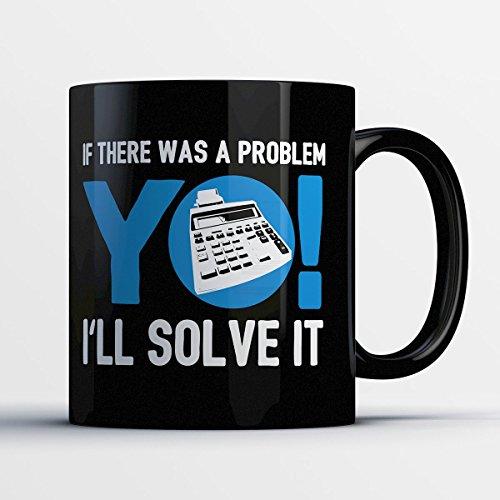 Accountant Coffee Mug - Yo I'll Solve It - Funny 11 oz Black Ceramic Tea Cup - Cute and Humorous Accountants Gifts with Accounting Sayings