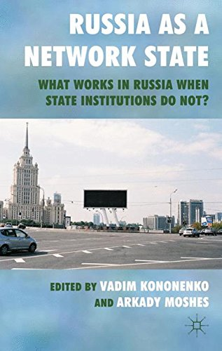 Russia as a Network State: What Works in Russia When State Institutions Do Not?