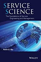 Service Science: The Foundations of Service Engineering and Management Front Cover