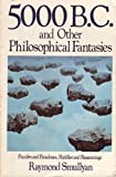 Five Thousand B. C. and Other Philosophical Fantasies, Raymond Smullyan, 0312295170