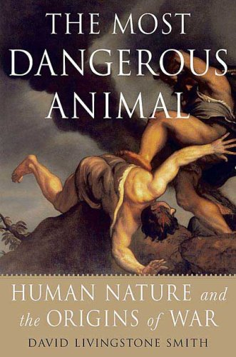 Read Online The Most Dangerous Animal: Human Nature and the Origins of War pdf epub