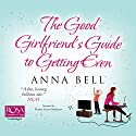 The Good Girlfriend's Guide to Getting Even Hörbuch von Anna Bell Gesprochen von: Imogen Church