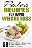 Paleo Recipes for Rapid Weight Loss: 50 Delicious, Quick & Easy Recipes to Help Melt Your Damn Stubborn Fat Away!