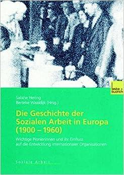 Book Die Geschichte der Sozialen Arbeit in Europa (1900-1960): Wichtige Pionierinnen und ihr Einfluss auf die Entwicklung internationaler Organisationen