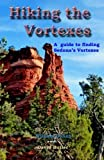 Hiking the Vortexes: An easy-to use guide for finding and understanding Sedona's vortexes