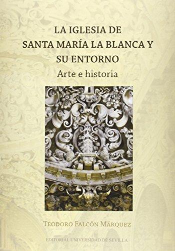 Descargar Libro Iglesia De Santa María La Blanca Y Su Entorno,la Teodoro Falcón Márquez