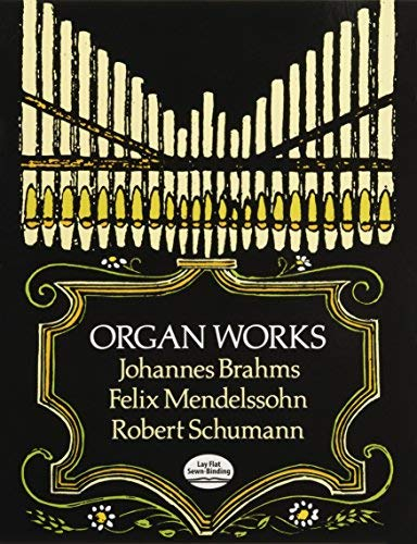 (Organ Works: Johannes Brahms, Felix Mendelssohn & Robert Schumann (Dover Music for Organ) (Paperback) - Common)