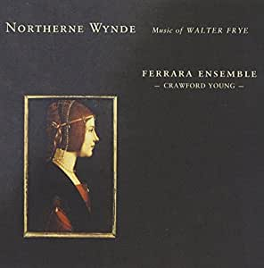 Northerne Wind: Music of Walter Frye