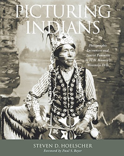 Picturing Indians: Photographic Encounters and Tourist Fantasies in H. H. Bennett's Wisconsin Dells (Studies in American Thought and ()