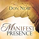 Manifest Presence Audiobook by Don Nori Narrated by Derrick E. Hardin