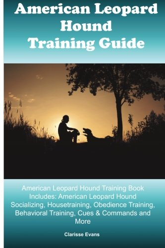 American Leopard Hound Training Guide American Leopard Hound Training Book Includes: American Leopard Hound Socializing, Housetraining, Obedience ... Behavioral Training, Cues & Commands and More