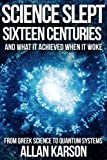 img - for Science Slept Sixteen Centuries: And What It Achieved When It Woke: From Greek Science to Quantum Systems book / textbook / text book