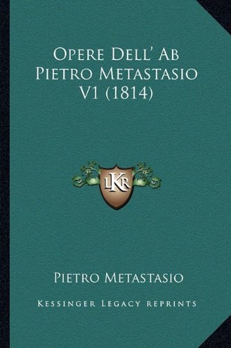 Opere Dell' Ab Pietro Metastasio V1 (1814) (Italian Edition) ebook
