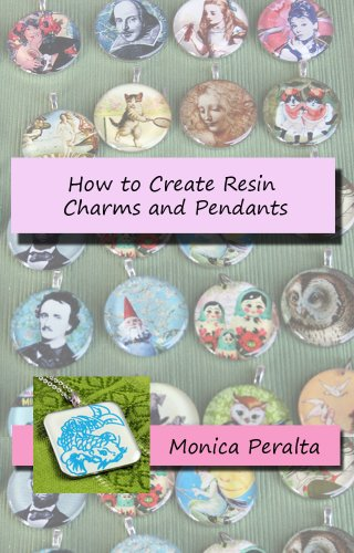 How to Create Resin Charms and Pendants Monica Charm