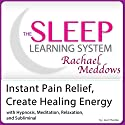 Instant Pain Relief Help, Create Healing Energy: Hypnosis, Meditation, and Subliminal: The Sleep Learning System Speech by Joel Thielke Narrated by Rachael Meddows