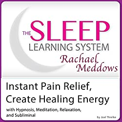 Instant Pain Relief Help, Create Healing Energy: Hypnosis, Meditation, and Subliminal