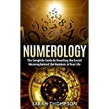 Numerology: The Complete Guide to Unveiling the Secret Meaning behind the Numbers in Your Life (Free Bonus Included!) (Numerology, Fortune Telling, Horoscope, ... Game, Divination, Numerical Patterns)