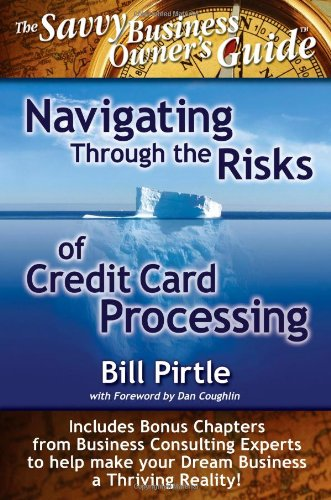 Credit Processing Card - Navigating Through the Risks of Credit Card Processing (Savvy Business Owner's Guide)