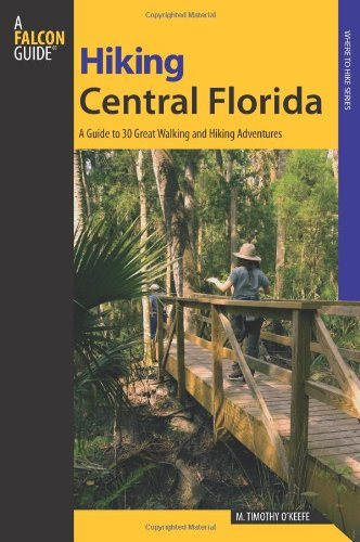 Hiking Central Florida: A Guide To 30 Great Walking And Hiking Adventures (Regional Hiking Series)