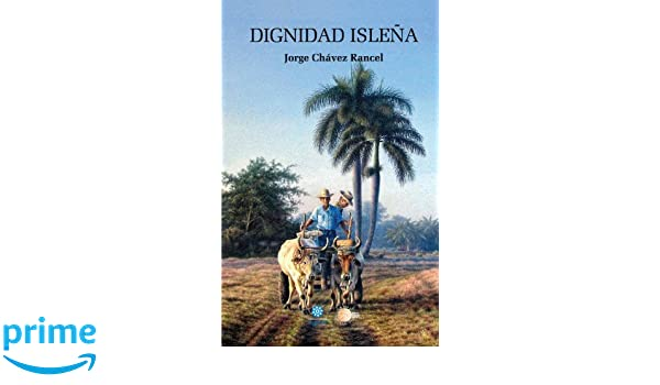 Dignidad Isleña (Spanish Edition): Jorge Chávez Rancel: 9788499412214: Amazon.com: Books