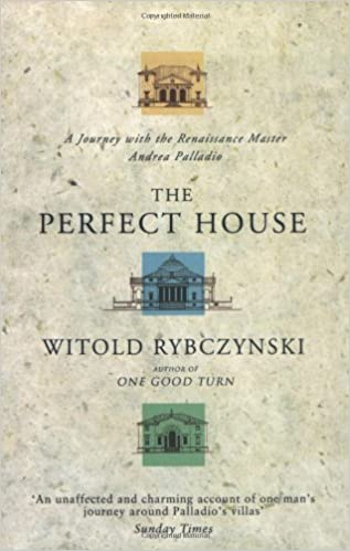 The Perfect House: A Journey with the Renaissance Master Andrea Palladio