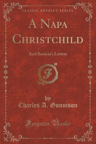 Napa Letter - A Napa Christchild: And Benicia's Letters (Classic Reprint)