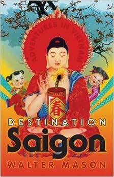 Book Destination Saigon: Adventures in Vietnam