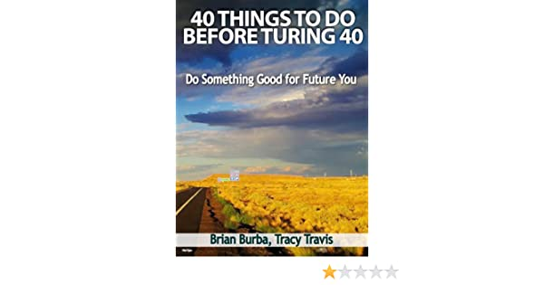 40 Things To Do Before Turning 40 Do Something Good For Future You