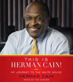 This is Herman Cain!: My Journey to the White House