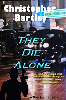 They Die Alone: A Ross Duncan Novel (Ross Duncan Novels Book 1) by [Bartley, Christopher]