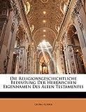 Die Religionsgeschichtliche Bedeutung Der Hebräischen Eigennamen Des Alten Testamentes, Georg Kerber, 1141352796