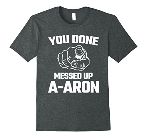 7c09b980a Mens You Done Messed Up Aaron Meme Funny Novelty Gift T Shirt 2XL Dark  Heather