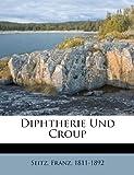 Diphtherie und Croup, Seitz Franz 1811-1892, 1246822512