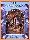 The Huron Carol, Frances Tyrrell, 0802852637