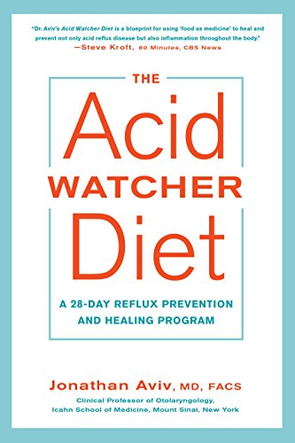 The Acid Watcher Diet: A 28-Day Reflux Prevention and Healing Program (Best Medicine For Silent Reflux)
