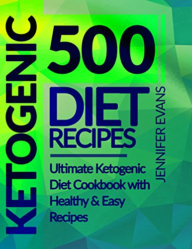 500 Ketogenic Diet Recipes: Ultimate Ketogenic Diet Cookbook with Healthy & Easy Recipes by Jennifer Evans